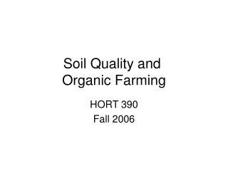 Soil Quality and  Organic Farming