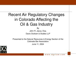 Recent Air Regulatory Changes  in Colorado Affecting the  Oil  Gas Industry