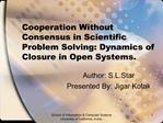 Cooperation Without Consensus in Scientific Problem Solving: Dynamics of Closure in Open Systems.