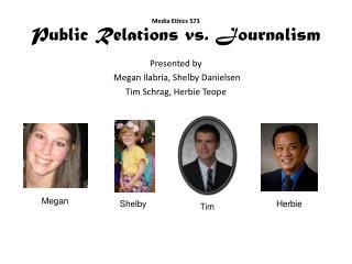 Media Ethics 573 Public Relations vs. Journalism