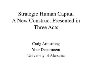 Strategic Human Capital A New Construct Presented in Three Acts