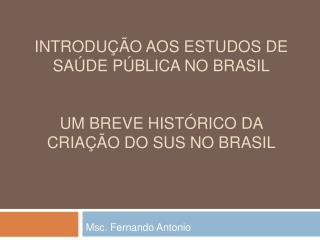 INTRODU  O AOS ESTUDOS DE SA DE P BLICA NO BRASIL   UM BREVE HIST RICO DA CRIA  O DO SUS NO BRASIL