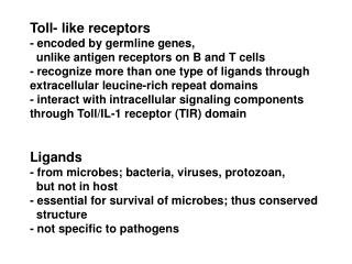 Toll- like receptors - encoded by germline genes,   unlike antigen receptors on B and T cells - recognize more than one