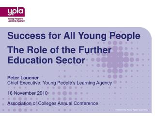 Success for All Young People   The Role of the Further Education Sector     Peter Lauener Chief Executive, Young People