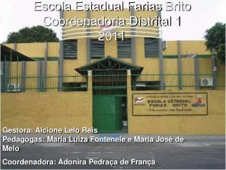 Escola Estadual Farias Brito Coordenadoria Distrital 1  2011