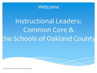 Welcome  Instructional Leaders: Common Core   the Schools of Oakland County