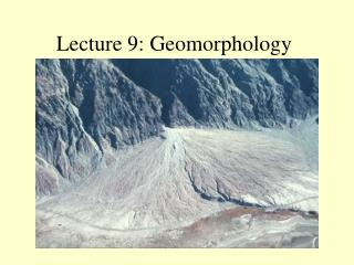 Lecture 9: Geomorphology