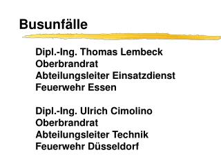 Dipl.-Ing. Thomas Lembeck Oberbrandrat Abteilungsleiter Einsatzdienst Feuerwehr Essen  Dipl.-Ing. Ulrich Cimolino Oberbr
