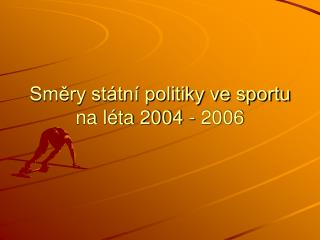 Smery st tn  politiky ve sportu na l ta 2004 - 2006