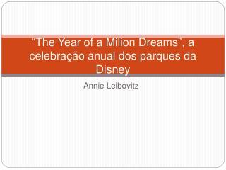 The Year of a Milion Dreams , a celebra  o anual dos parques da Disney