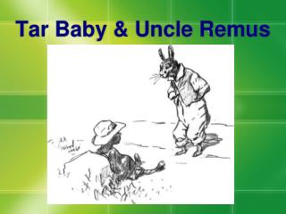 Tar Baby  Uncle Remus
