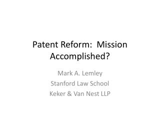 Patent Reform:  Mission Accomplished