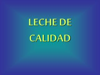 LECHE DE CALIDAD