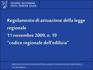 Regolamento di attuazione della legge regionale  11 novembre 2009, n. 19  codice regionale dell edilizia