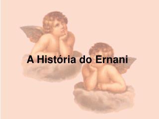 A Hist ria do Ernani