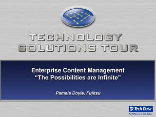 Enterprise Content Management  The Possibilities are Infinite   Pamela Doyle, Fujitsu