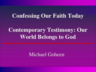 Confessing Our Faith Today  Contemporary Testimony: Our World Belongs to God