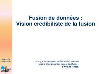 Fusion de donn es : Vision cr dibiliste de la fusion