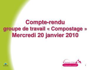 Compte-rendu  groupe de travail   Compostage   Mercredi 20 janvier 2010
