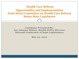Health Care Reform  Opportunities and Implementation Joint Select Committee on Health Care Reform Maine State Legislatur