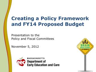 Creating a Policy Framework and FY14 Proposed Budget