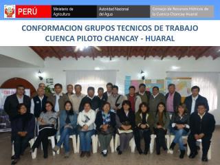 CONFORMACION GRUPOS TECNICOS DE TRABAJO CUENCA PILOTO CHANCAY - HUARAL