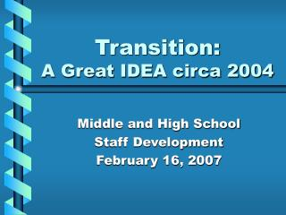 Transition:  A Great IDEA circa 2004