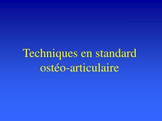 Techniques en standard ost o-articulaire