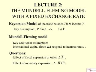 Keynesian Model  of the trade balance TB  income Y.   Key assumption:  P fixed                    .  Mundell-Fleming mod