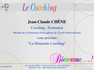 Jean-Claude CH NE  12, Rue Andr  Rivoire  38100 GRENOBLE 06 60 99 11 68   coach-formation.fr