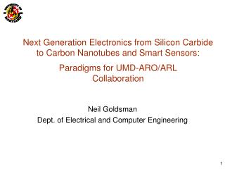 Next Generation Electronics from Silicon Carbide to Carbon Nanotubes and Smart Sensors:   Paradigms for UMD-ARO