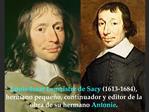 Louis-Isaac Lemaistre de Sacy 1613-1684, hermano peque o, continuador y editor de la obra de su hermano Antonie.