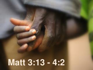 Matt 3:13 - 4:2