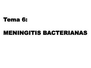Tema 6:  MENINGITIS BACTERIANAS