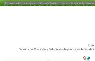 2.20 Sistema de Medici n y Cubicaci n de productos forestales