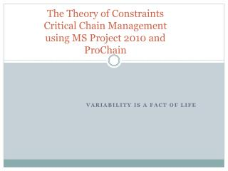 The Theory of Constraints Critical Chain Management using MS Project 2010 and ProChain