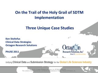 On the Trail of the Holy Grail of SDTM Implementation   Three Unique Case Studies