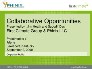 Collaborative Opportunities  Presented by : Jim Heath and Subodh Das First Climate Group  Phinix,LLC  Presented to :  Al