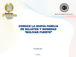 CONOCE LA NUEVA FAMILIA DE BILLETES Y MONEDAS  BOLIVAR FUERTE