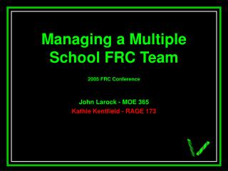 Managing a Multiple School FRC Team 2005 FRC Conference