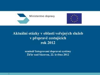 Aktu ln  ot zky v oblasti verejn ch slu eb               v preprave cestuj c ch rok 2012  semin r Integrovan  dopravn  s