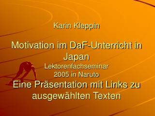 Karin Kleppin  Motivation im DaF-Unterricht in Japan Lektorenfachseminar  2005 in Naruto Eine Pr sentation mit Links zu