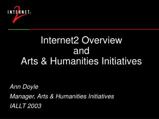 Internet2 Overview  and  Arts  Humanities Initiatives