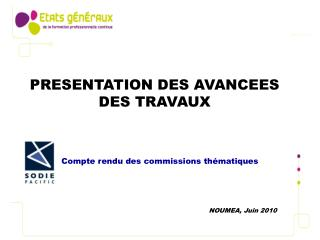 PRESENTATION DES AVANCEES DES TRAVAUX