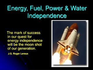 Energy, Fuel, Power  Water Independence