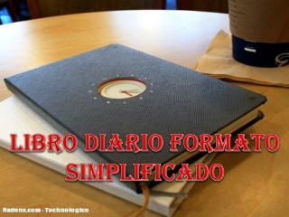 El libro diario simplificado es un libro atraves del cual se pretende que los contribuyentes simplifiquen el riesgo de s