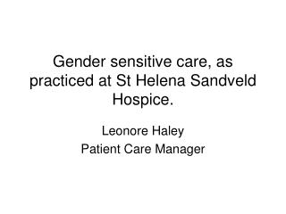 Gender sensitive care, as practiced at St Helena Sandveld Hospice.