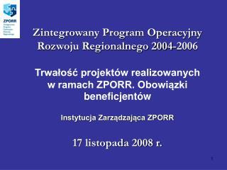 Zintegrowany Program Operacyjny Rozwoju Regionalnego 2004-2006  Trwalosc projekt w realizowanych w ramach ZPORR. Obowiaz