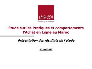 Etude sur les Pratiques et comportements l Achat en Ligne au Maroc  Pr sentation des r sultats de l  tude    30 mai 2012