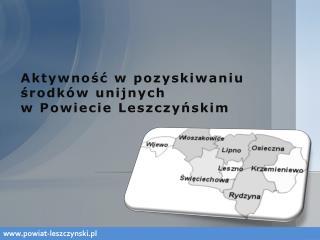 Aktywnosc w pozyskiwaniu srodk w unijnych  w Powiecie Leszczynskim
